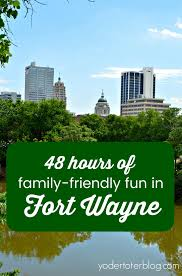 48 hours family friendly fun in fort wayne