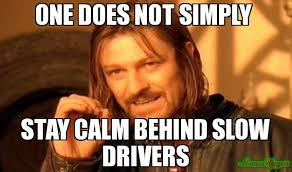 Stay Calm Meme - one does not simply stay calm behind slow drivers meme one does