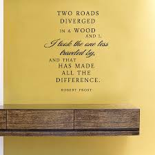two roads diverged in a wood and i i took the one less traveled two roads diverged in a wood and i i took the one less traveled by and that has made all the difference robert frost vinyl wall art decal sticker