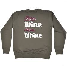 buy 123t more wine less whine funny sweatshirt at 123t t shirts