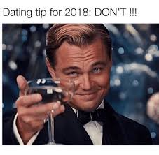 Dating Memes - dating tip for 2018 don t dating meme on me me