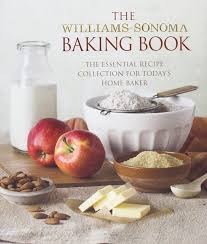 William Sonoma Home by The Williams Sonoma Baking Book Essential Recipes For Today U0027s