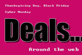 thanksgiving day black friday and cyber monday deals around the