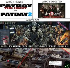 Payday 2 Meme - payday 2 what i got what i watched what i expected what i got