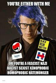 Homophobic Meme - you re either with me black lives matter bernie or you re a fascist