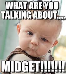Funny Midget Meme - what are you talking about sceptical baby meme on memegen