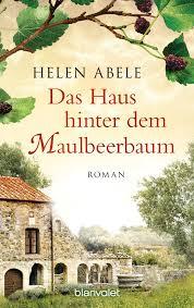 Das Haus Helen Abele Das Haus Hinter Dem Maulbeerbaum Blanvalet Verlag