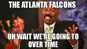 Atlanta Memes - the atlanta falcons oh wait we re going to over time meme steve