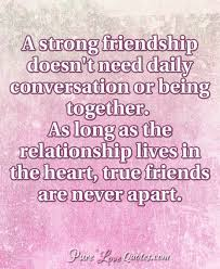 friendship heart a strong friendship doesn t need daily conversation or being