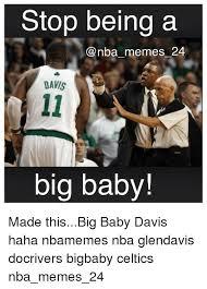 Big Baby Meme - stop being a nba memes 24 davis big baby made thisbig baby davis