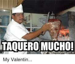 Chef Meme Generator - taquero mucho memegeneratores my valentin meme on me me