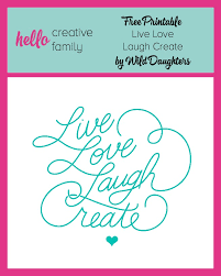 Love Laugh Live Live Love Laugh Create Free Inspirational Printable From Wild