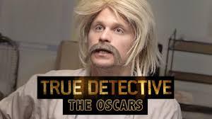 True Detective Season 2 Meme - true detective the oscars parody youtube