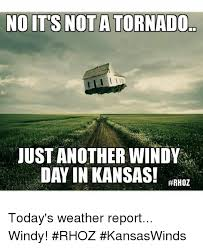 Kansas Meme - no it s not a tornado just another windy day in kansas today s