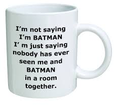 funny coffee mugs and mugs with quotes i u0027m not saying i am batman