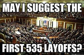 Congress Meme - congress may i suggest the first 535 layoffs funny political