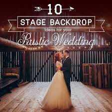 wedding backdrop ideas 2017 10 stage backdrop ideas for your rustic wedding