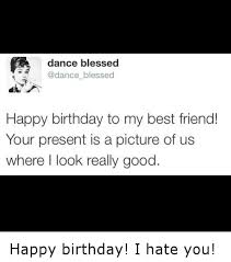 Happy Birthday Best Friend Meme - 25 best memes about best friend best friend memes