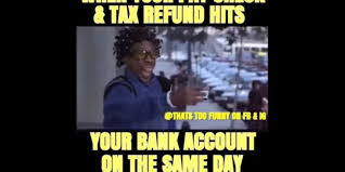 Tax Refund Meme - when your paycheck tax refund hits your bank account on the same