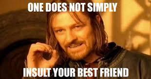 Insulting Memes - funny but true friendship memes will ferrell