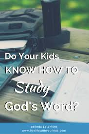 do your kids know how to study the bible live life with your kids