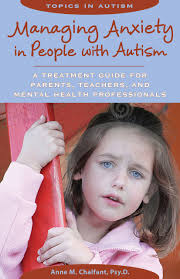 girls parents guide managing anxiety in people with autism a treatment guide for