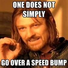 Speed Bump Meme - speed bump for 6 29 2017 movies pinterest speed bump and movie