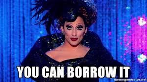 Bianca Del Rio Meme - you can borrow it bianca del rio meme generator