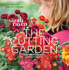 the cutting garden growing and arranging garden flowers by sarah