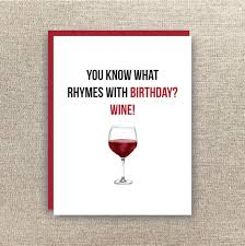 birthday drink wine wine birthday card funny birthday card you what rhymes