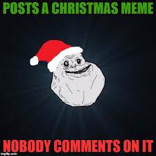 Chrismas Meme - forever alone christmas meme imgflip