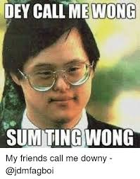 Ultra Downy Meme - dey call me wong summing wong my friends call me downy downy