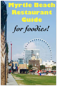 myrtle beach restaurant guide for foodies the sophisticated life