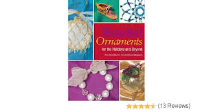 beaded ornaments for the holidays and beyond editors of beadstyle