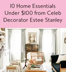 interior decorator estee stanley u0027s home essentials less than 100