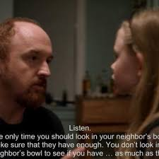 Louis Ck Meme - louis c k s wise quote on looking into a neighbor s bowl on louie