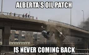 Oil Meme - alberta s oil patch is never coming back patch make a meme