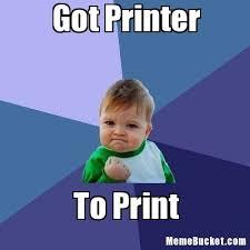 Printer Meme - got printer create your own meme