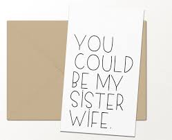 you could be my sister wife funny greeting card love