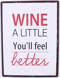 wine a you ll feel better sign wine a you ll feel better