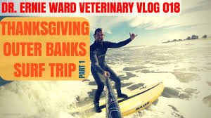 outer banks thanksgiving surf trip 2016 part 1 veterinary vlog