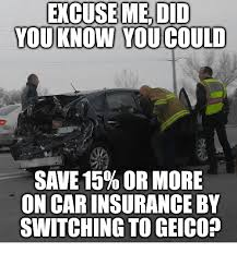 Car Insurance Meme - excuse me did you know you could save 15 or more on car insurance