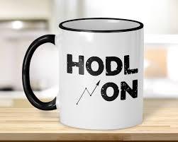 Coffee Cup Meme - hodl on coffee mug crypto mining meme cryptocurrency