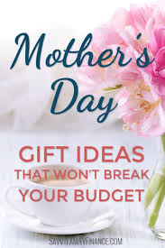 cheap mothers day gifts the 25 best cheap mothers day gifts ideas on