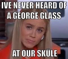 George Meme - there s no george glass george glass sure jan sküle know