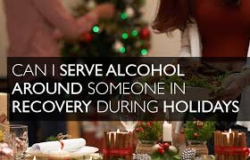 can i serve around those in recovery during holidays