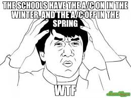 Jacky Chan Meme - the schools have the a c on in the winter and the a c off in the