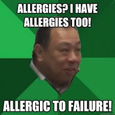 Failure Meme - allergies i have allergies too allergic to failure mr wong