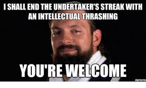 Zip Meme - ishallendthe undertaker sstreakwith anintellectual thrashing you re