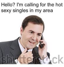 Hot Sexy Memes - hello i m calling for the hot sexy singles in my area hello
